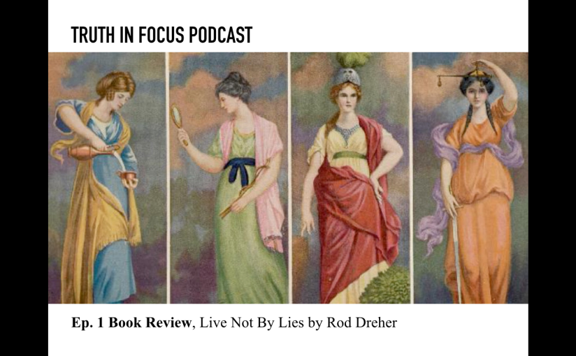 TIF Podcast: Ep 1: Live Not By Lies By RodDreher